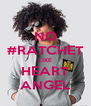 NO #RATCHET LIKE HEART ANGEL - Personalised Poster A4 size