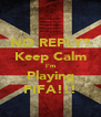 NO REPLY? Keep Calm I'm Playing FIFA!!! - Personalised Poster A4 size