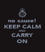 no sauce! KEEP CALM AND CARRY ON - Personalised Poster A4 size