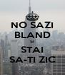 NO SAZI BLAND SI STAI SA-TI ZIC - Personalised Poster A4 size