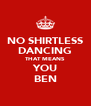 NO SHIRTLESS DANCING THAT MEANS YOU BEN - Personalised Poster A4 size