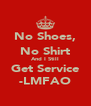 No Shoes, No Shirt And I Still Get Service -LMFAO - Personalised Poster A4 size