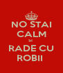 NO STAI CALM SI  RADE CU ROBII  - Personalised Poster A4 size