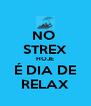 NO  STREX HOJE É DIA DE RELAX - Personalised Poster A4 size