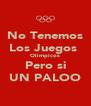 No Tenemos Los Juegos  Olimpicos Pero si UN PALOO - Personalised Poster A4 size