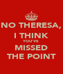 NO THERESA, I THINK YOU'VE MISSED THE POINT - Personalised Poster A4 size
