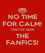 NO TIME FOR CALM! THEY'VE SEEN THE FANFICS! - Personalised Poster A4 size