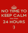 NO TIME TO KEEP CALM less than 24 HOURS :) - Personalised Poster A4 size