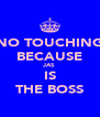 NO TOUCHING BECAUSE JAS  IS THE BOSS - Personalised Poster A4 size