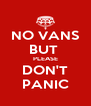 NO VANS BUT  PLEASE DON'T PANIC - Personalised Poster A4 size