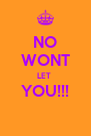 NO WONT LET  YOU!!!  - Personalised Poster A4 size