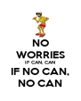 NO WORRIES IF CAN, CAN IF NO CAN, NO CAN - Personalised Poster A4 size