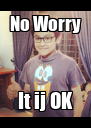 No Worry It ij OK - Personalised Poster A4 size