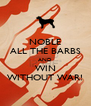NOBLE ALL THE BARBS AND WIN WITHOUT WAR! - Personalised Poster A4 size