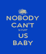 NOBODY CAN'T STOP US BABY - Personalised Poster A4 size
