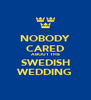 NOBODY CARED ABOUT THE SWEDISH WEDDING - Personalised Poster A4 size