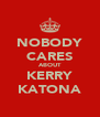NOBODY CARES ABOUT KERRY KATONA - Personalised Poster A4 size