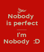 Nobody  is perfect .......... I'm Nobody  :D - Personalised Poster A4 size