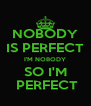 NOBODY IS PERFECT I'M NOBODY SO I'M  PERFECT - Personalised Poster A4 size