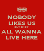 NOBODY LIKES US BUT THEY ALL WANNA LIVE HERE - Personalised Poster A4 size