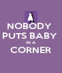 NOBODY  PUTS BABY  IN A CORNER  - Personalised Poster A4 size
