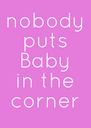 nobody puts Baby in the corner - Personalised Poster A4 size