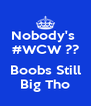 Nobody's  #WCW ??  Boobs Still Big Tho - Personalised Poster A4 size