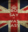 NOBODY SAY IT WAS EASY - Personalised Poster A4 size