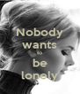 Nobody wants to be lonely - Personalised Poster A4 size