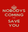 NOBODYS COMING TO SAVE YOU - Personalised Poster A4 size
