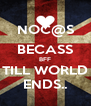 NOC@S BECASS BFF TILL WORLD ENDS.. - Personalised Poster A4 size