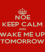 NOE KEEP CALM AND WAKE ME UP TOMORROW - Personalised Poster A4 size