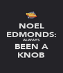 NOEL EDMONDS: ALWAYS BEEN A KNOB - Personalised Poster A4 size