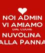 NOI ADMIN VI AMIAMO DAL CUORE NUVOLINA  ALLA PANNA - Personalised Poster A4 size