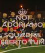 NOI ADORIAMO LA SQUADRA ALBERTO TUMA - Personalised Poster A4 size