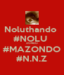 Noluthando  #NOLU  ZONDO #MAZONDO #N.N.Z - Personalised Poster A4 size