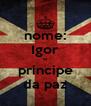 nome: Igor o principe da paz - Personalised Poster A4 size