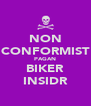 NON CONFORMIST PAGAN BIKER INSIDR - Personalised Poster A4 size