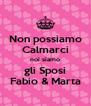 Non possiamo Calmarci noi siamo gli Sposi Fabio & Marta - Personalised Poster A4 size
