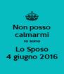 Non posso calmarmi Io sono Lo Sposo 4 giugno 2016 - Personalised Poster A4 size