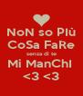 NoN so PIù CoSa FaRe senza di te Mi ManChI  <3 <3 - Personalised Poster A4 size