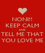 NONI!! KEEP CALM AND TELL ME THAT YOU LOVE ME - Personalised Poster A4 size