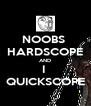 NOOBS  HARDSCOPE AND I  QUICKSCOPE - Personalised Poster A4 size