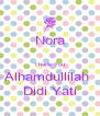 Nora  Thank You Alhamdullilah  Didi Yati - Personalised Poster A4 size