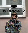 NORMAL? IT'S NOT FOR YOU - Personalised Poster A4 size