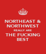 NORTHEAST & NORTHWEST REALLY ARE THE FUCKING BEST - Personalised Poster A4 size