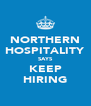 NORTHERN HOSPITALITY SAYS KEEP HIRING - Personalised Poster A4 size