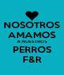 NOSOTROS AMAMOS A NUESTROS PERROS F&R - Personalised Poster A4 size