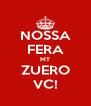 NOSSA FERA MT ZUERO VC! - Personalised Poster A4 size