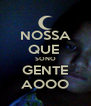 NOSSA QUE  SONO GENTE AOOO - Personalised Poster A4 size